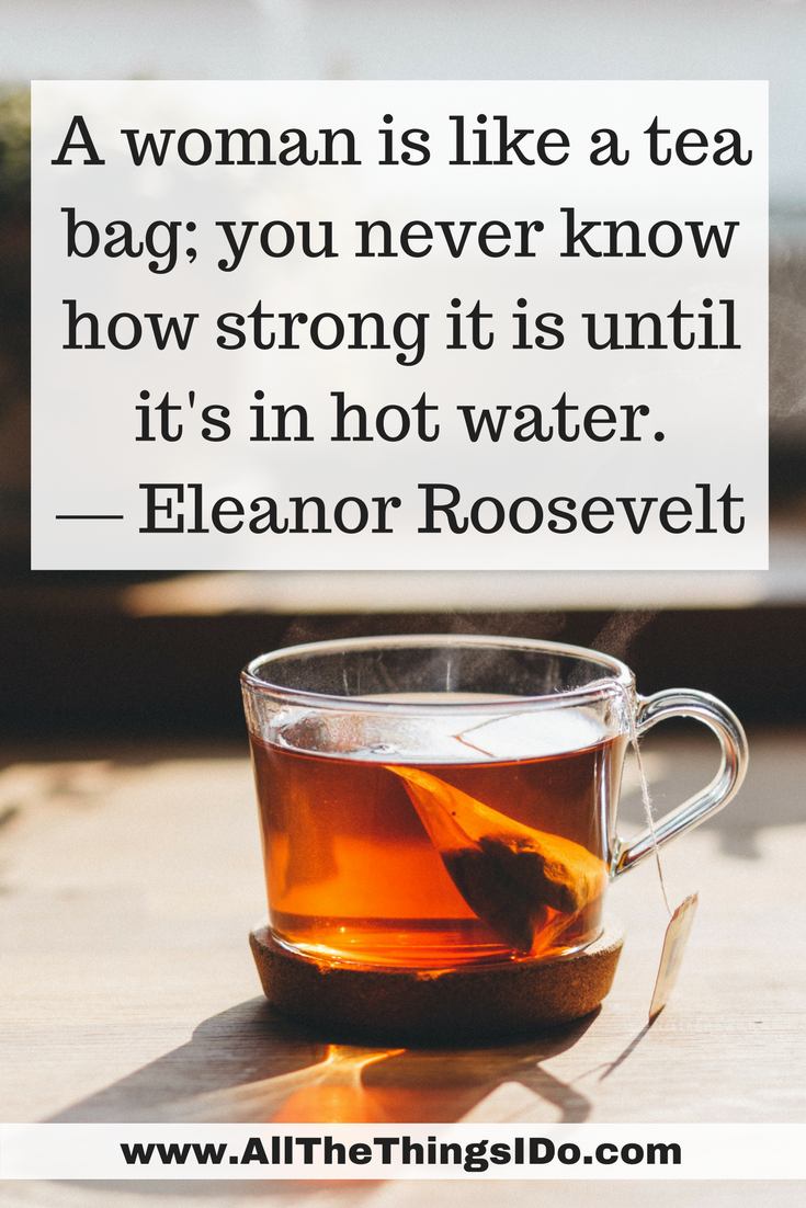 A Woman Is Like Tea Bag You Never Know How Strong It