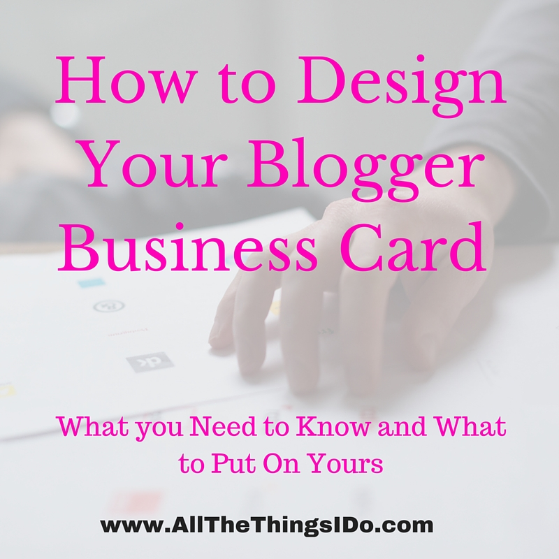 How to Design Your Blogger Business Card - All The Things I Do