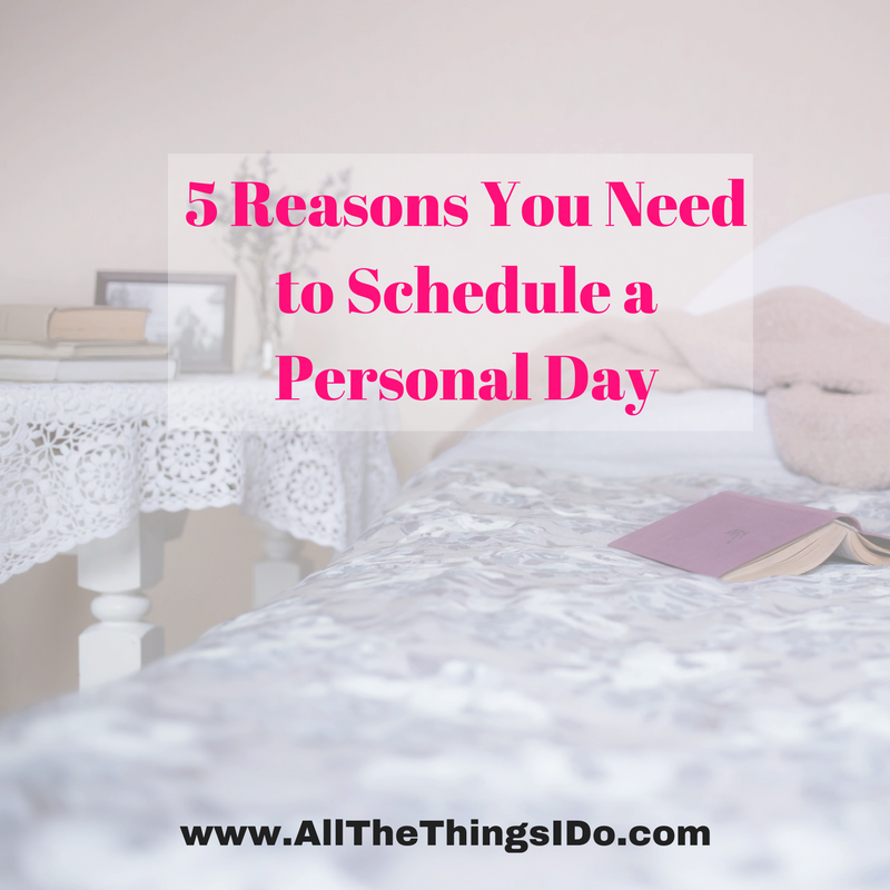 5 reasons you need to schedule a personal day all the things i do - Good reasons need redecorate ...