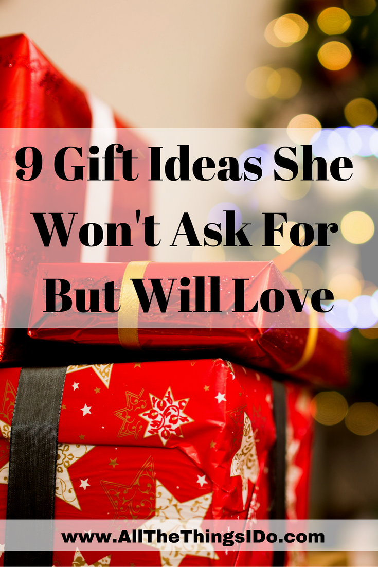 9 Gift Ideas She Won't Ask For But Will Love