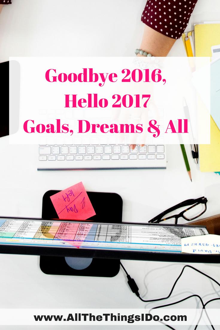 Goodbye 2016, Hello 2017 Goals, Dreams & All